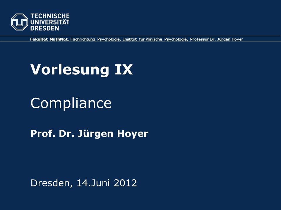 Fakultät MathNat, Fachrichtung Psychologie, Institut für Klinische Psychologie, Professur Dr. Jürgen Hoyer Vorlesung IX Compliance Prof. Dr. Jürgen Ho