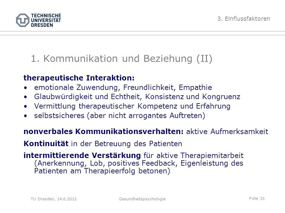 Folie 31 TU Dresden, 14.6.2012Gesundheitspsychologie 1. Kommunikation und Beziehung (II) therapeutische Interaktion: emotionale Zuwendung, Freundlichk