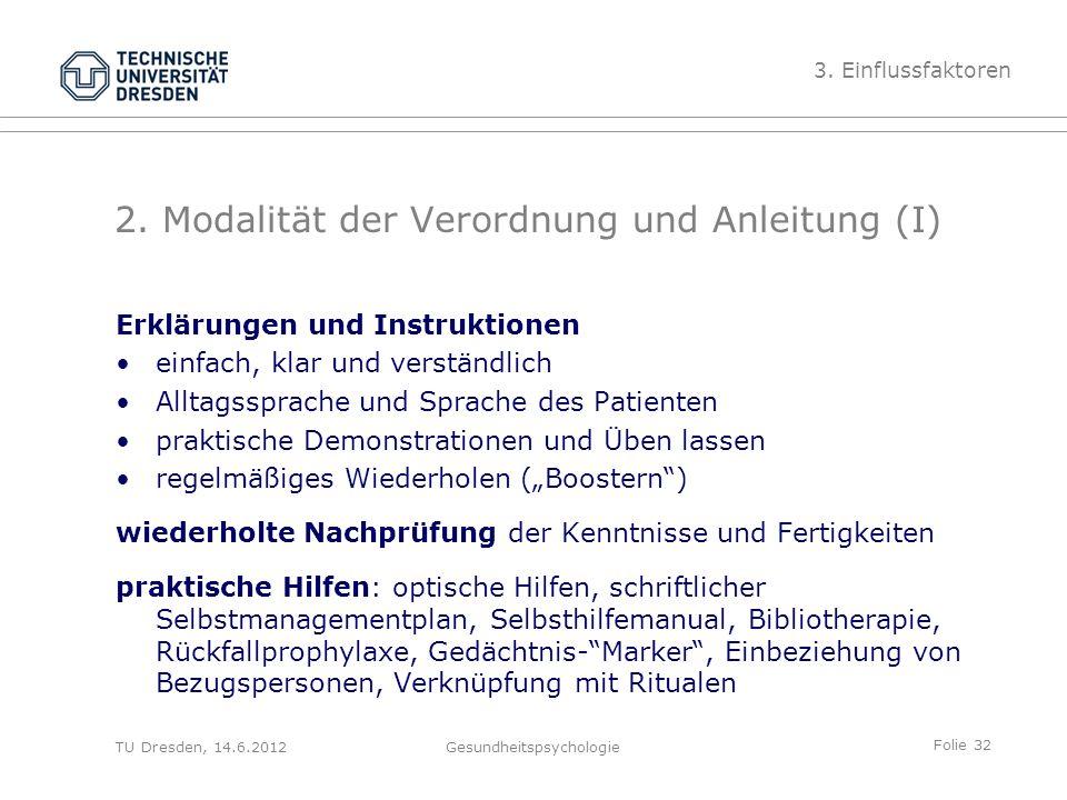 Folie 32 TU Dresden, 14.6.2012Gesundheitspsychologie 2. Modalität der Verordnung und Anleitung (I) Erklärungen und Instruktionen einfach, klar und ver