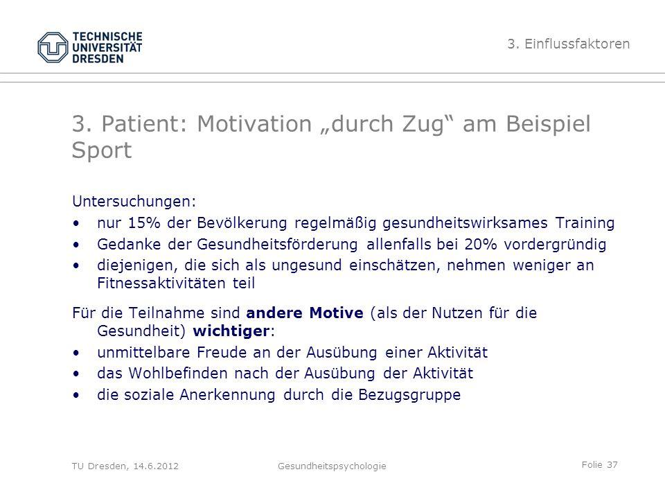 """Folie 37 TU Dresden, 14.6.2012Gesundheitspsychologie 3. Patient: Motivation """"durch Zug"""" am Beispiel Sport Untersuchungen: nur 15% der Bevölkerung rege"""