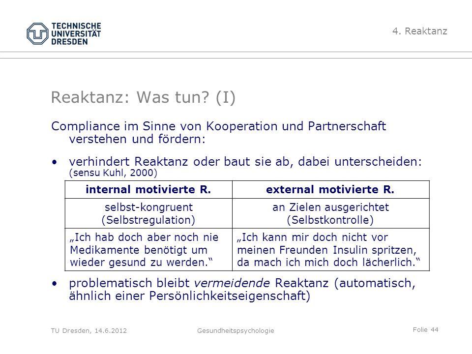Folie 44 TU Dresden, 14.6.2012Gesundheitspsychologie Reaktanz: Was tun? (I) Compliance im Sinne von Kooperation und Partnerschaft verstehen und förder