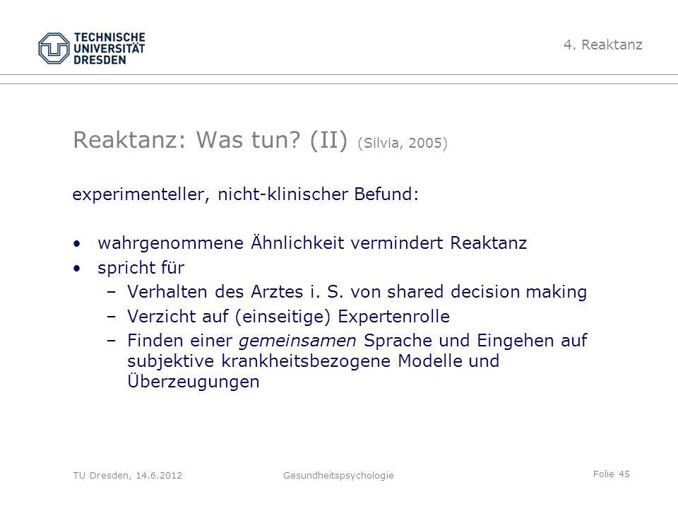 Folie 45 TU Dresden, 14.6.2012Gesundheitspsychologie Reaktanz: Was tun? (II) (Silvia, 2005) experimenteller, nicht-klinischer Befund: wahrgenommene Äh