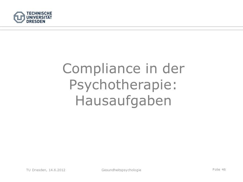 Folie 46 TU Dresden, 14.6.2012Gesundheitspsychologie Compliance in der Psychotherapie: Hausaufgaben