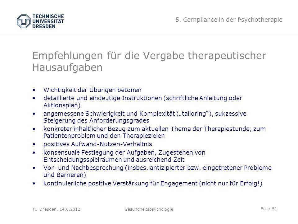 Folie 51 TU Dresden, 14.6.2012Gesundheitspsychologie Empfehlungen für die Vergabe therapeutischer Hausaufgaben Wichtigkeit der Übungen betonen detaill