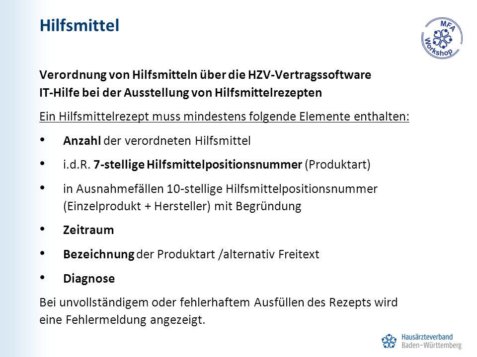 Hilfsmittel Verordnung von Hilfsmitteln über die HZV-Vertragssoftware IT-Hilfe bei der Ausstellung von Hilfsmittelrezepten Ein Hilfsmittelrezept muss mindestens folgende Elemente enthalten: Anzahl der verordneten Hilfsmittel i.d.R.