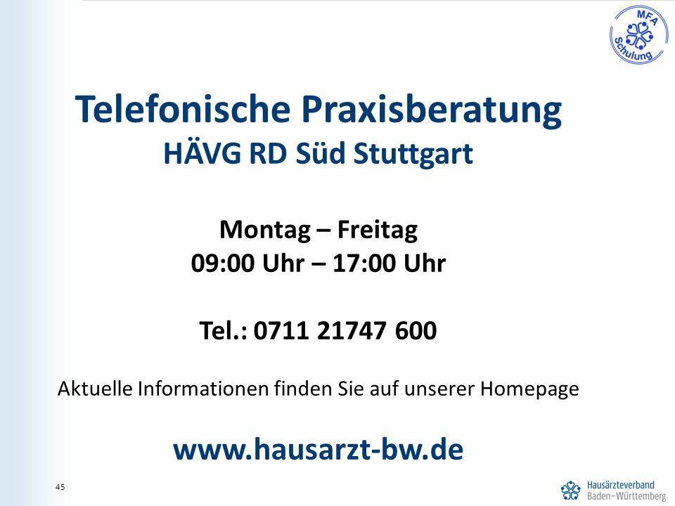 45 Telefonische Praxisberatung HÄVG RD Süd Stuttgart Montag – Freitag 09:00 Uhr – 17:00 Uhr Tel.: 0711 21747 600 Aktuelle Informationen finden Sie auf unserer Homepage www.hausarzt-bw.de 45
