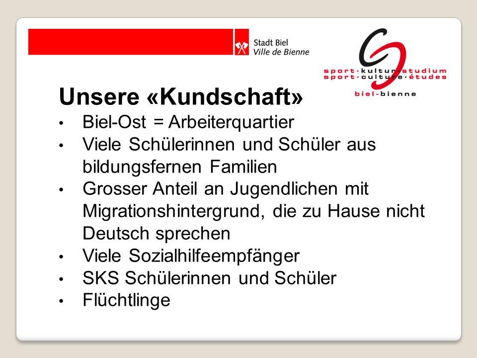 Unsere «Kundschaft» Biel-Ost = Arbeiterquartier Viele Schülerinnen und Schüler aus bildungsfernen Familien Grosser Anteil an Jugendlichen mit Migratio