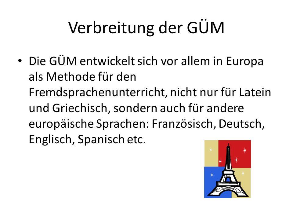 Verbreitung der GÜM Die GÜM entwickelt sich vor allem in Europa als Methode für den Fremdsprachenunterricht, nicht nur für Latein und Griechisch, sond