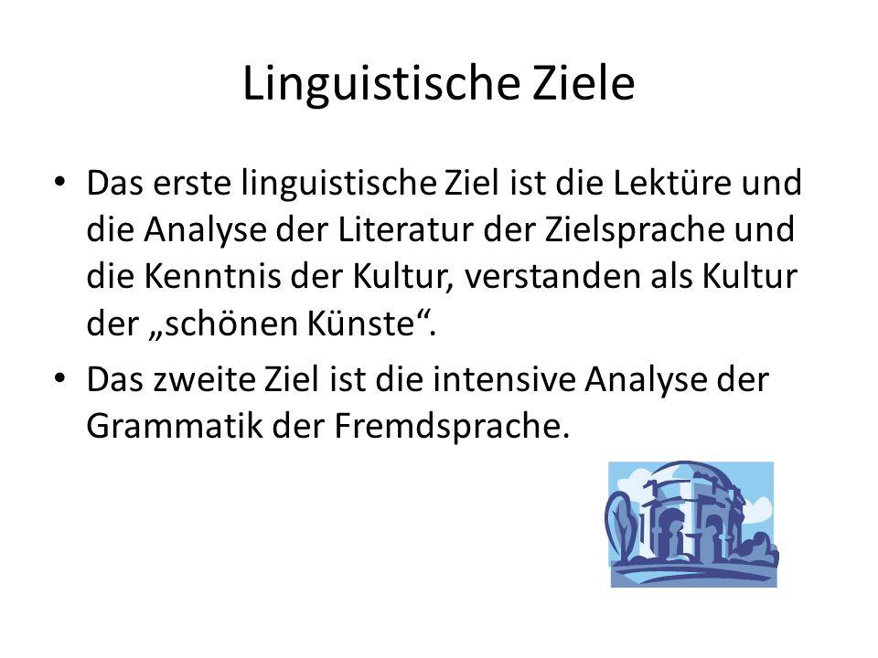 Linguistische Ziele Das erste linguistische Ziel ist die Lektüre und die Analyse der Literatur der Zielsprache und die Kenntnis der Kultur, verstanden
