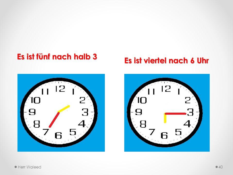 Wie spät ist es Es ist halb 2 Uhr Es ist viertel vor 1 Uhr Herr Waleed39