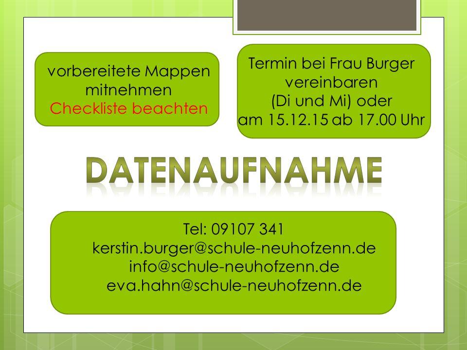 vorbereitete Mappen mitnehmen Checkliste beachten Termin bei Frau Burger vereinbaren (Di und Mi) oder am 15.12.15 ab 17.00 Uhr Tel: 09107 341 kerstin.burger@schule-neuhofzenn.de info@schule-neuhofzenn.de eva.hahn@schule-neuhofzenn.de
