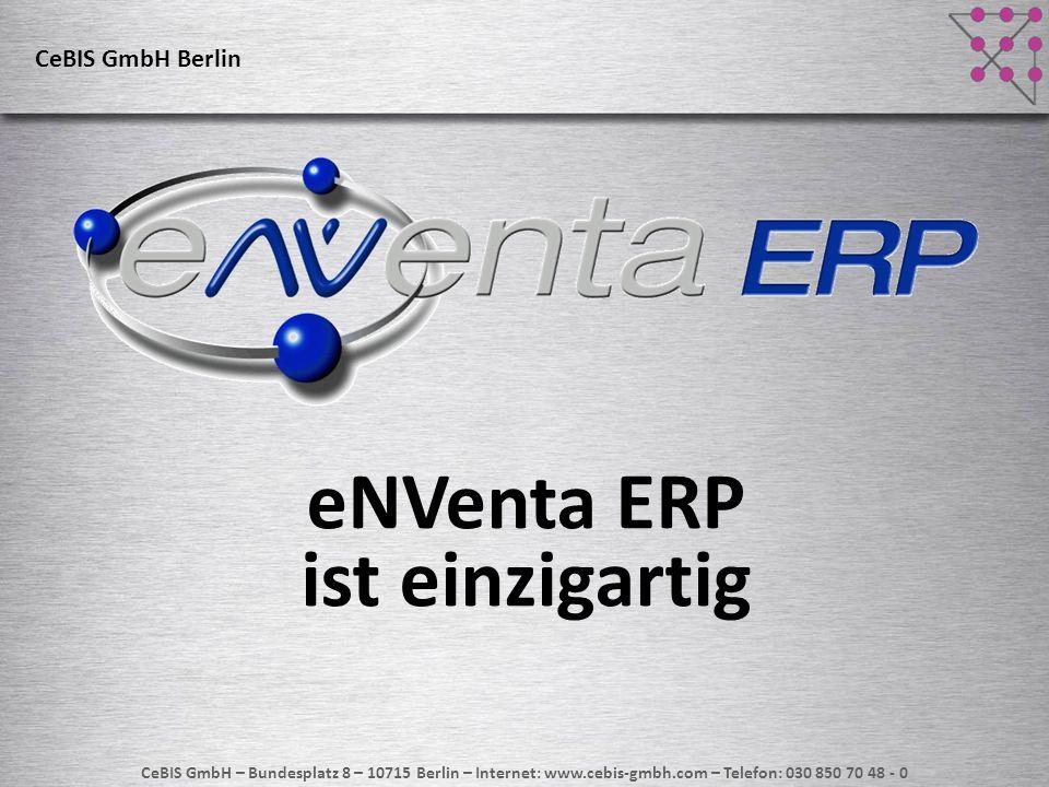 CeBIS GmbH – Bundesplatz 8 – 10715 Berlin – Internet: www.cebis-gmbh.com – Telefon: 030 850 70 48 - 0 eNVenta ERP ist einzigartig CeBIS GmbH Berlin