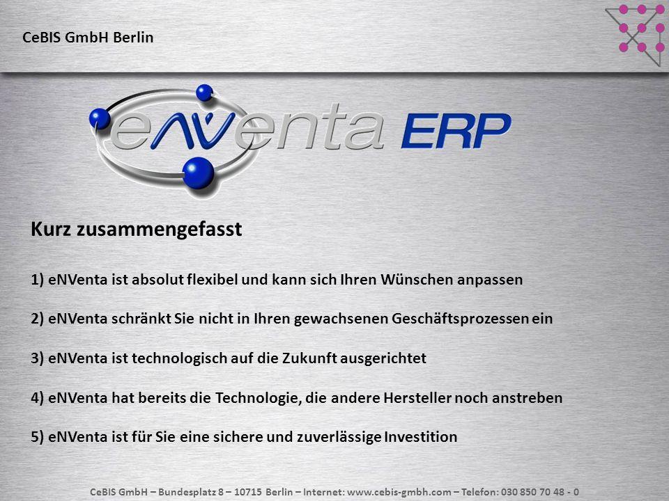 CeBIS GmbH – Bundesplatz 8 – 10715 Berlin – Internet: www.cebis-gmbh.com – Telefon: 030 850 70 48 - 0 Kurz zusammengefasst 1) eNVenta ist absolut flex