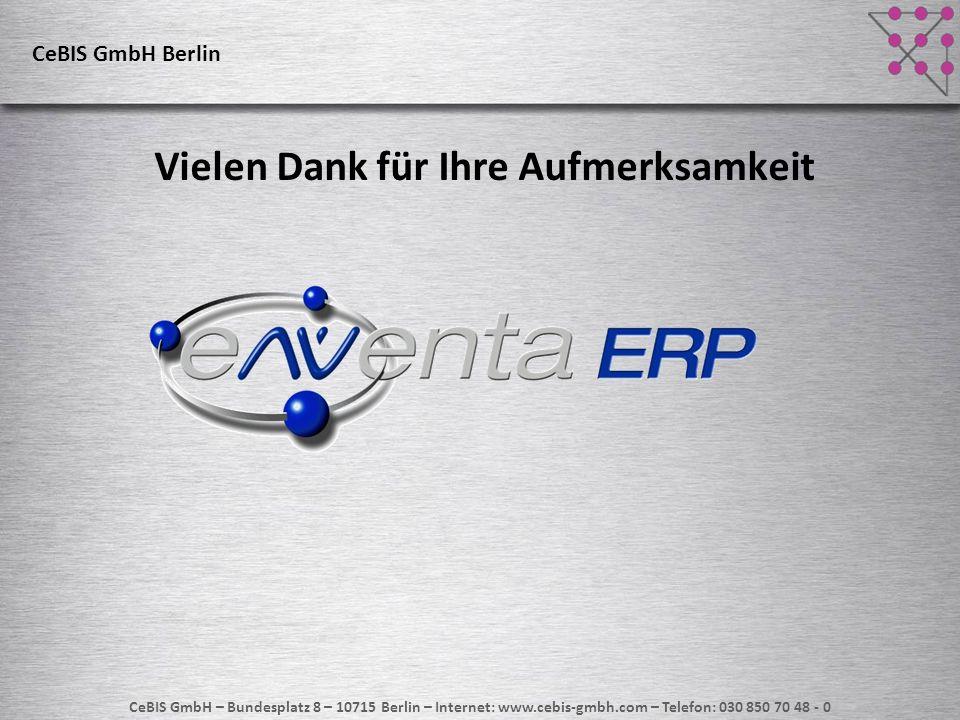 Vielen Dank für Ihre Aufmerksamkeit CeBIS GmbH – Bundesplatz 8 – 10715 Berlin – Internet: www.cebis-gmbh.com – Telefon: 030 850 70 48 - 0 CeBIS GmbH B