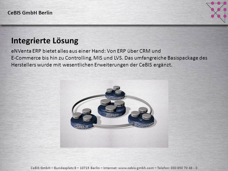 CeBIS GmbH – Bundesplatz 8 – 10715 Berlin – Internet: www.cebis-gmbh.com – Telefon: 030 850 70 48 - 0 CeBIS GmbH Berlin Integrierte Lösung eNVenta ERP