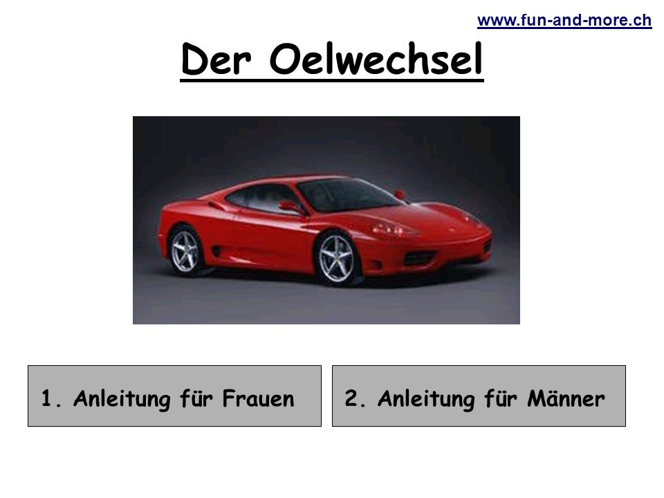 www.fun-and-more.ch 1. Anleitung für Frauen Der Oelwechsel 2. Anleitung für Männer
