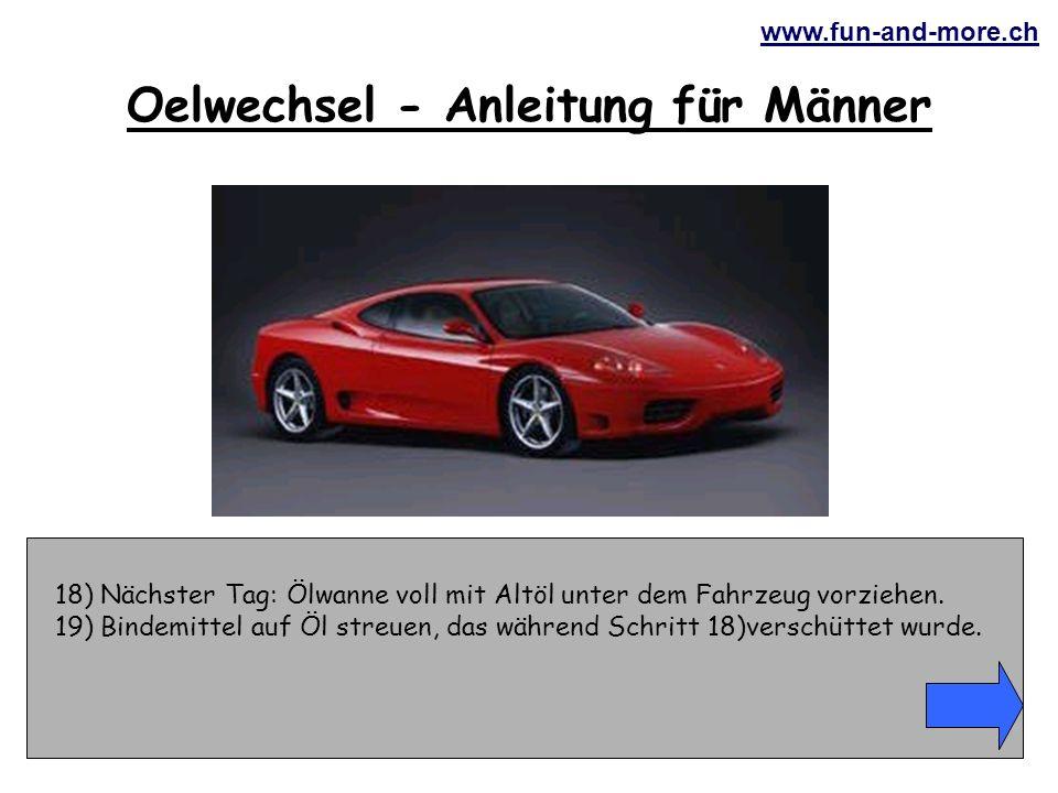 www.fun-and-more.ch 18) Nächster Tag: Ölwanne voll mit Altöl unter dem Fahrzeug vorziehen.