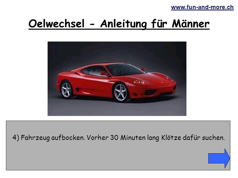 www.fun-and-more.ch 4) Fahrzeug aufbocken. Vorher 30 Minuten lang Klötze dafür suchen.