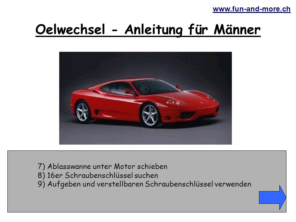 www.fun-and-more.ch 47) Auf die Seite gewinkt und wegen Fahrens unter Alkoholeinfluss verhaftet werden Oelwechsel - Anleitung für Männer