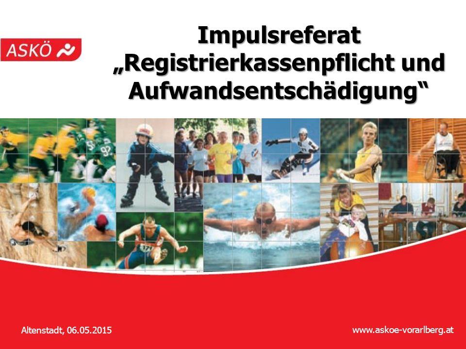 """www.askoe-vorarlberg.at 1 Altenstadt, 06.05.2015 Impulsreferat """"Registrierkassenpflicht und Aufwandsentschädigung"""