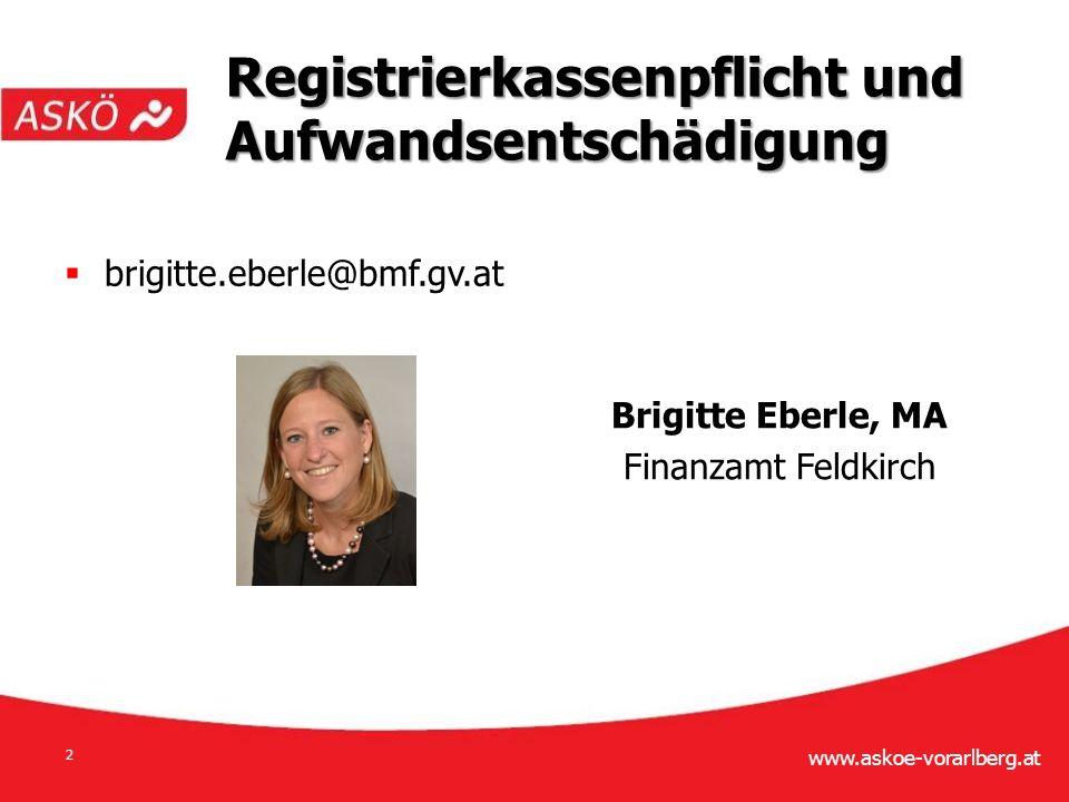 www.askoe-vorarlberg.at 2 Registrierkassenpflicht und Aufwandsentschädigung Brigitte Eberle, MA Finanzamt Feldkirch  brigitte.eberle@bmf.gv.at