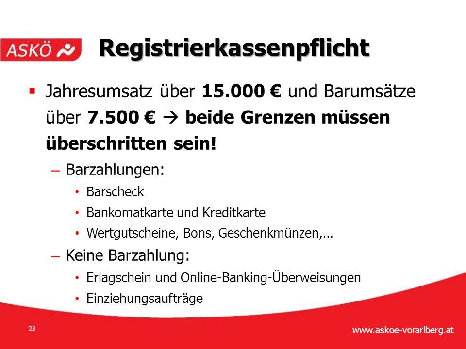 www.askoe-vorarlberg.at 23  Jahresumsatz über 15.000 € und Barumsätze über 7.500 €  beide Grenzen müssen überschritten sein.
