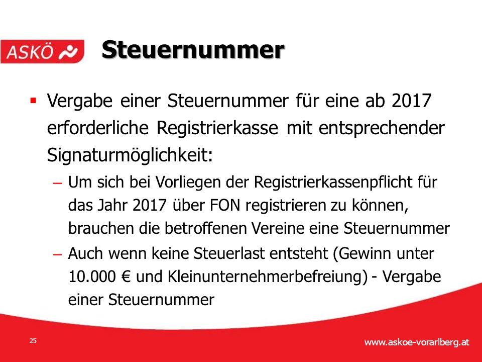 www.askoe-vorarlberg.at 25  Vergabe einer Steuernummer für eine ab 2017 erforderliche Registrierkasse mit entsprechender Signaturmöglichkeit: – Um sich bei Vorliegen der Registrierkassenpflicht für das Jahr 2017 über FON registrieren zu können, brauchen die betroffenen Vereine eine Steuernummer – Auch wenn keine Steuerlast entsteht (Gewinn unter 10.000 € und Kleinunternehmerbefreiung) - Vergabe einer Steuernummer Steuernummer