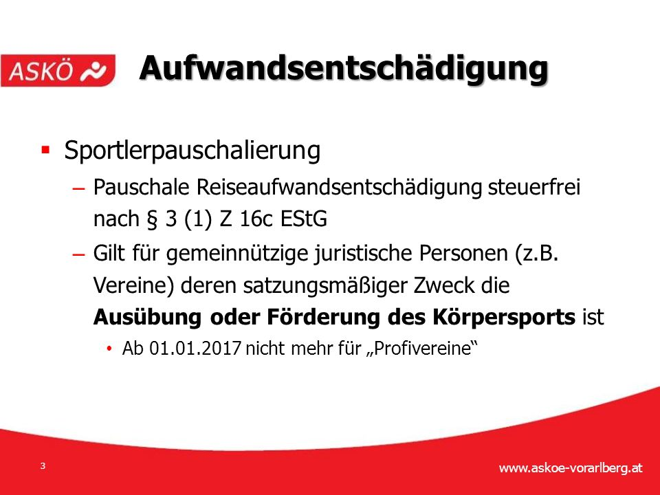 www.askoe-vorarlberg.at 3  Sportlerpauschalierung – Pauschale Reiseaufwandsentschädigung steuerfrei nach § 3 (1) Z 16c EStG – Gilt für gemeinnützige juristische Personen (z.B.