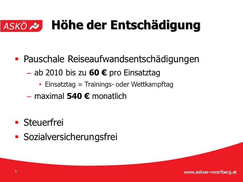 www.askoe-vorarlberg.at 5  Pauschale Reiseaufwandsentschädigungen – ab 2010 bis zu 60 € pro Einsatztag Einsatztag = Trainings- oder Wettkampftag – maximal 540 € monatlich  Steuerfrei  Sozialversicherungsfrei Höhe der Entschädigung