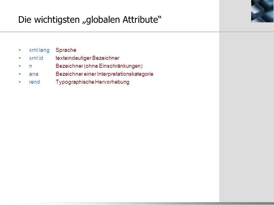 """Die wichtigsten """"globalen Attribute"""" xml:langSprache xml:idtexteindeutiger Bezeichner nBezeichner (ohne Einschränkungen) anaBezeichner einer Interpret"""