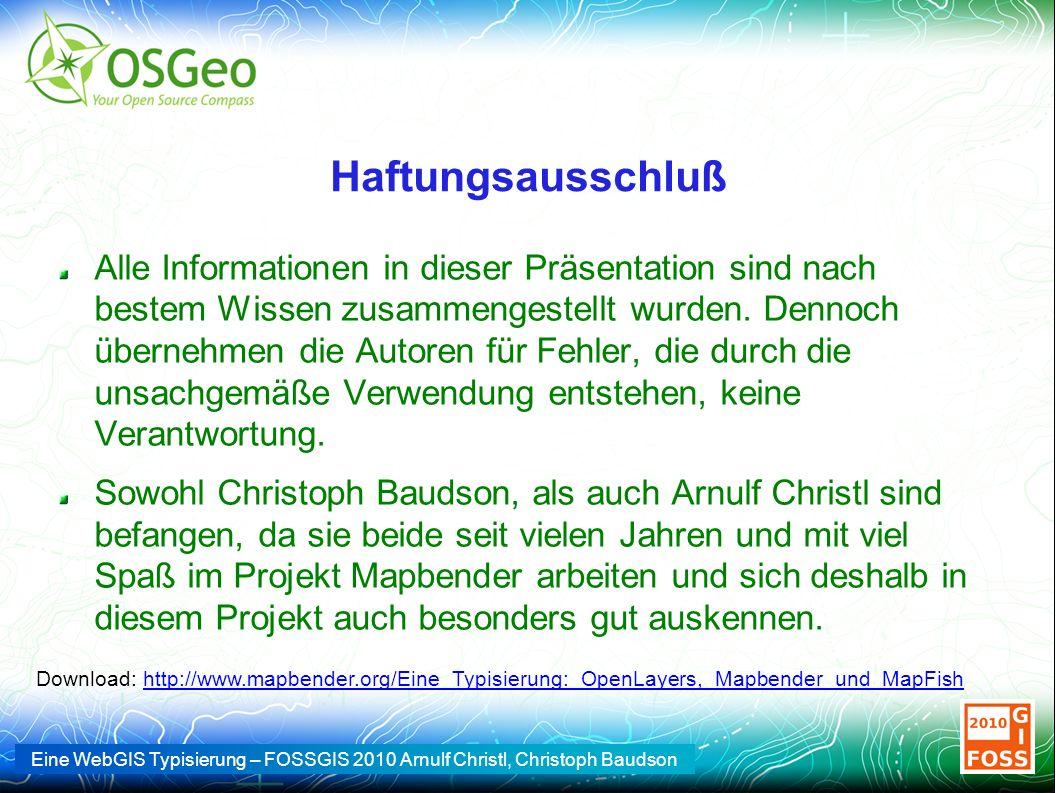Eine WebGIS Typisierung – FOSSGIS 2010 Arnulf Christl, Christoph Baudson Komponentenanalyse Server MapFish: REST-API, Implementationen in Python, PHP, Java, Ruby Mapbender: keine standardisierte API, implementiert in PHP