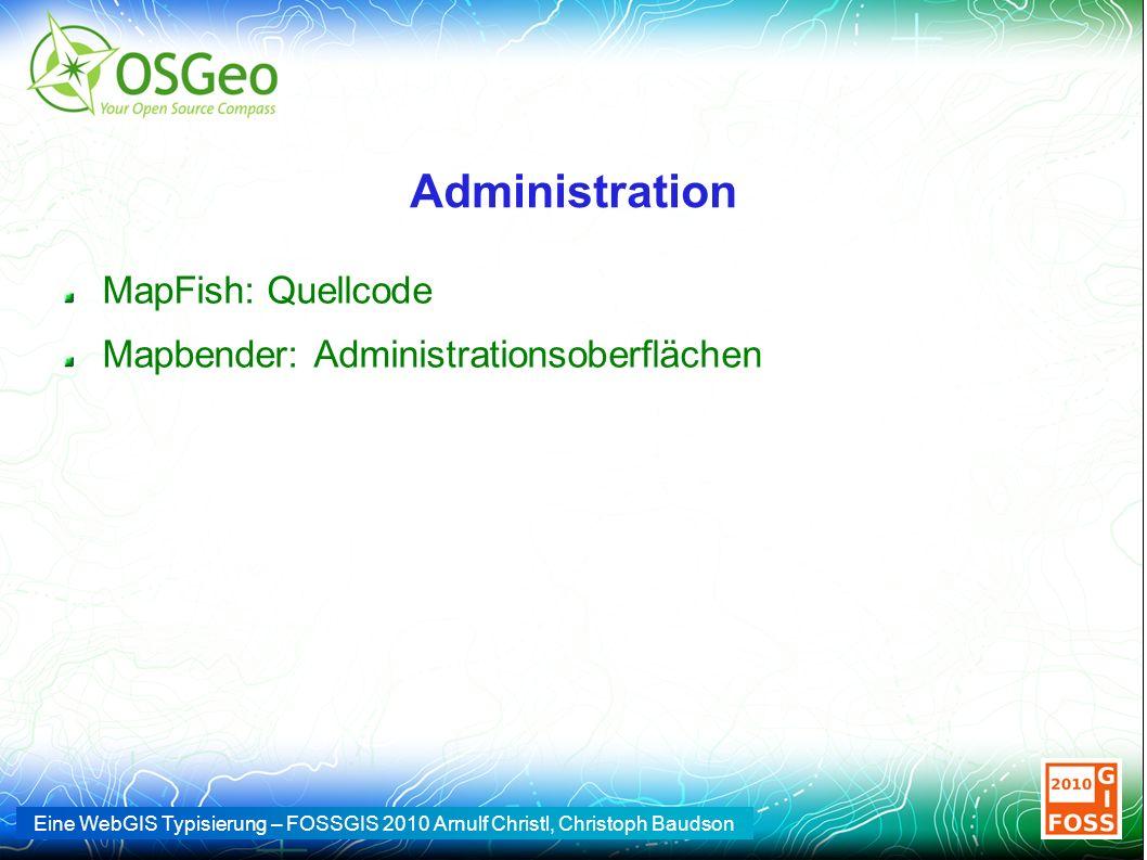 Eine WebGIS Typisierung – FOSSGIS 2010 Arnulf Christl, Christoph Baudson Administration MapFish: Quellcode Mapbender: Administrationsoberflächen