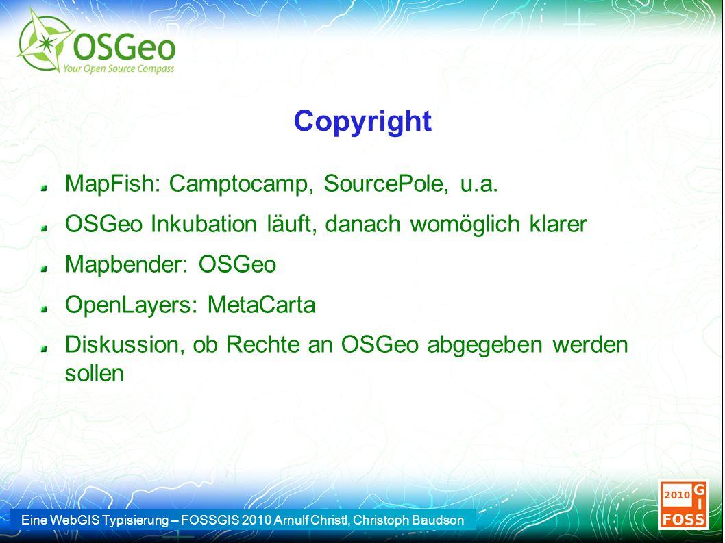 Eine WebGIS Typisierung – FOSSGIS 2010 Arnulf Christl, Christoph Baudson Copyright MapFish: Camptocamp, SourcePole, u.a. OSGeo Inkubation läuft, danac