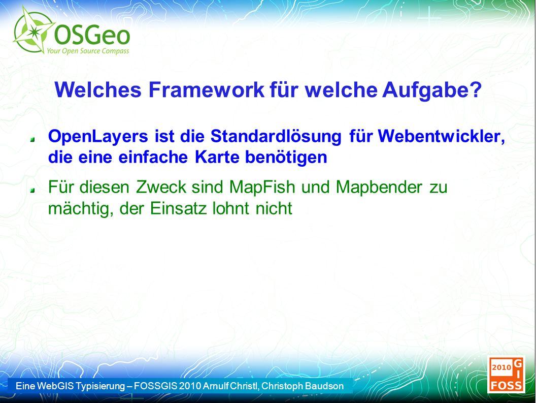 Eine WebGIS Typisierung – FOSSGIS 2010 Arnulf Christl, Christoph Baudson Welches Framework für welche Aufgabe? OpenLayers ist die Standardlösung für W