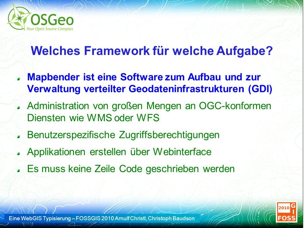 Eine WebGIS Typisierung – FOSSGIS 2010 Arnulf Christl, Christoph Baudson Welches Framework für welche Aufgabe? Mapbender ist eine Software zum Aufbau