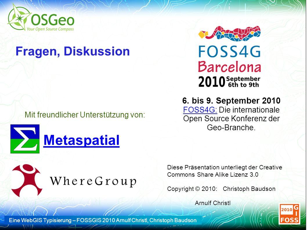 Eine WebGIS Typisierung – FOSSGIS 2010 Arnulf Christl, Christoph Baudson Fragen, Diskussion Diese Präsentation unterliegt der Creative Commons Share Alike Lizenz 3.0 Copyright © 2010: Christoph Baudson Arnulf Christl 6.