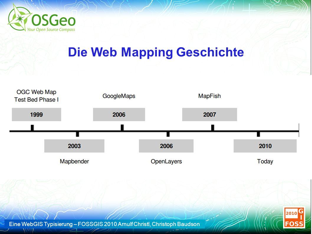 Eine WebGIS Typisierung – FOSSGIS 2010 Arnulf Christl, Christoph Baudson Die Web Mapping Geschichte