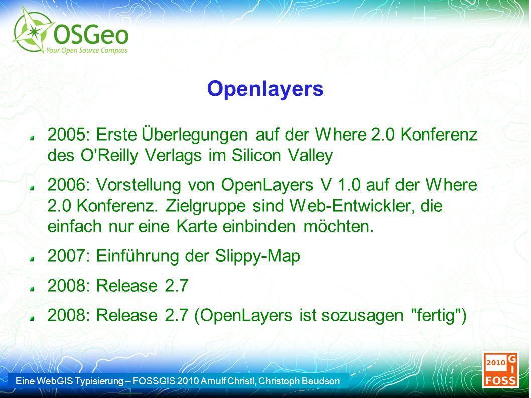 Eine WebGIS Typisierung – FOSSGIS 2010 Arnulf Christl, Christoph Baudson Openlayers 2005: Erste Überlegungen auf der Where 2.0 Konferenz des O'Reilly
