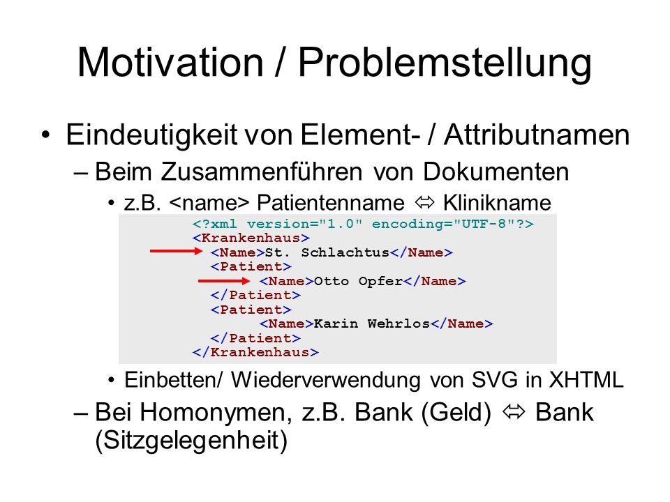 Motivation / Problemstellung Eindeutigkeit von Element- / Attributnamen –Beim Zusammenführen von Dokumenten z.B. Patientenname  Klinikname Einbetten/