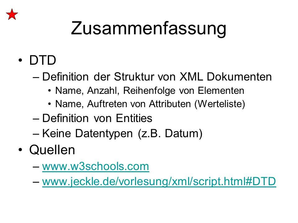 Zusammenfassung DTD –Definition der Struktur von XML Dokumenten Name, Anzahl, Reihenfolge von Elementen Name, Auftreten von Attributen (Werteliste) –D