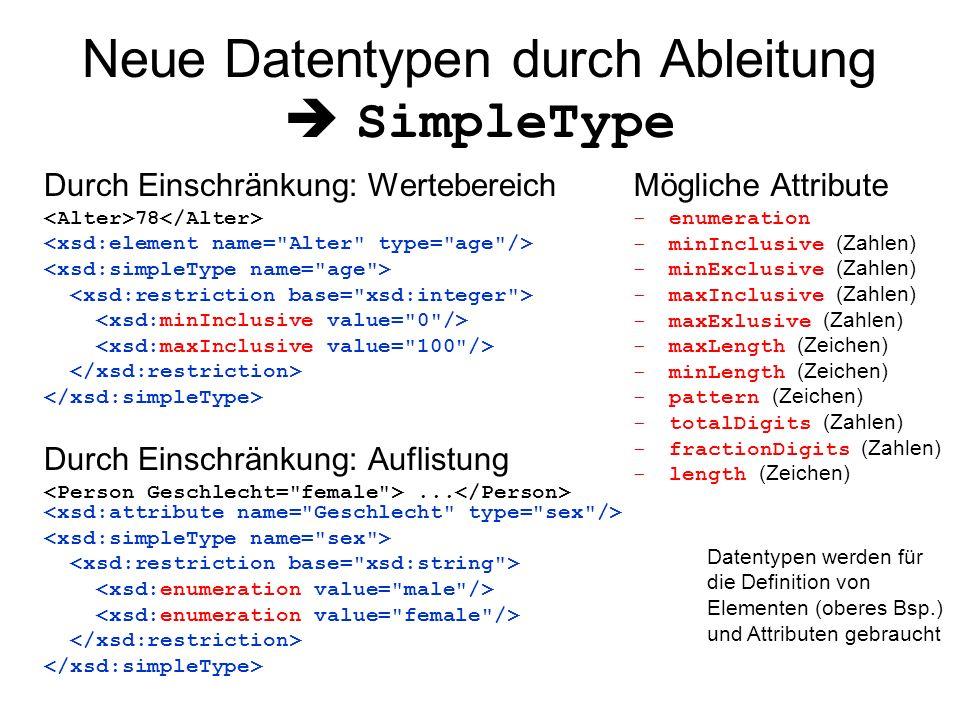 Neue Datentypen durch Ableitung  SimpleType Durch Einschränkung: Wertebereich 78 Durch Einschränkung: Auflistung... Mögliche Attribute -enumeration -