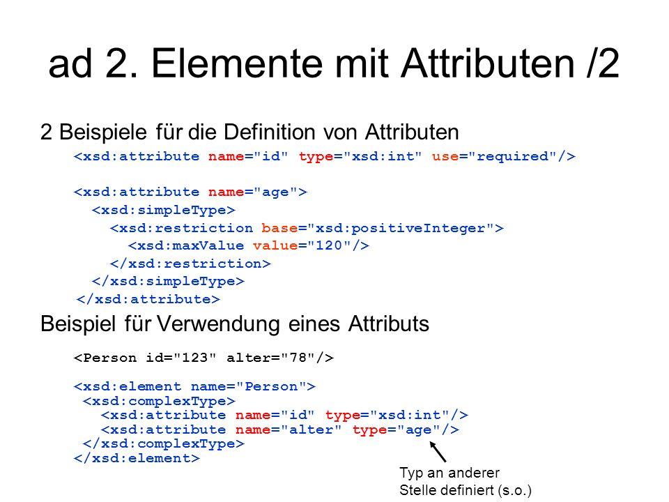 ad 2. Elemente mit Attributen /2 2 Beispiele für die Definition von Attributen Beispiel für Verwendung eines Attributs Typ an anderer Stelle definiert