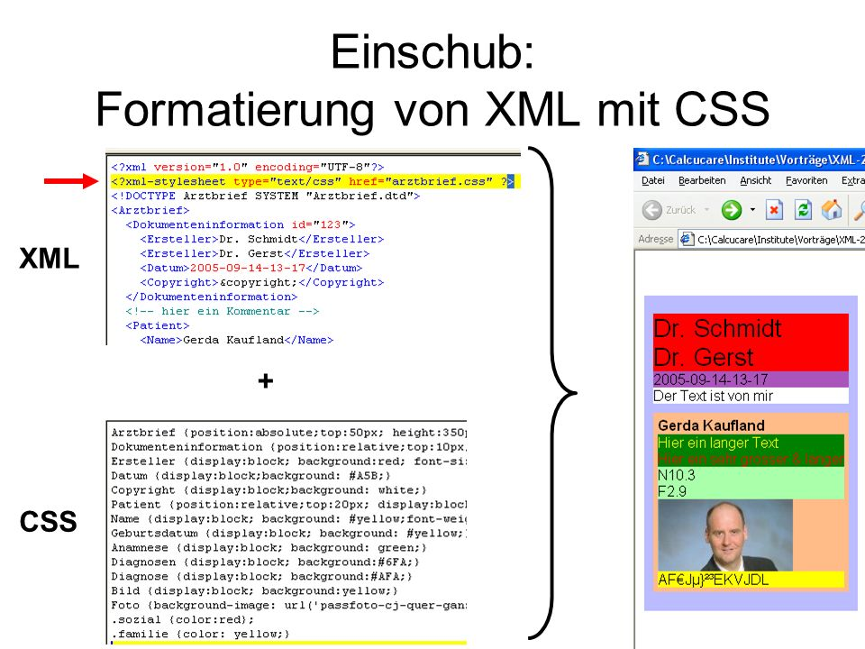 Formatierung von XML mit CSS Möglichkeiten –Positionierung und Formatierung von Elementen –Beispiel: http://de.selfhtml.org/xml/darstellung/css.htmhttp://de.selfhtml.org/xml/darstellung/css.htm Probleme –Abhängigkeit von Unterstützung durch Browser –Keine Darstellung von Attributen –Keine Möglichkeit weitere Information hinzuzufügen –Keine Auswahl oder Sortierung der Daten Übung 6 (optional): Obiges Beispiel studieren Ende des Einschubs