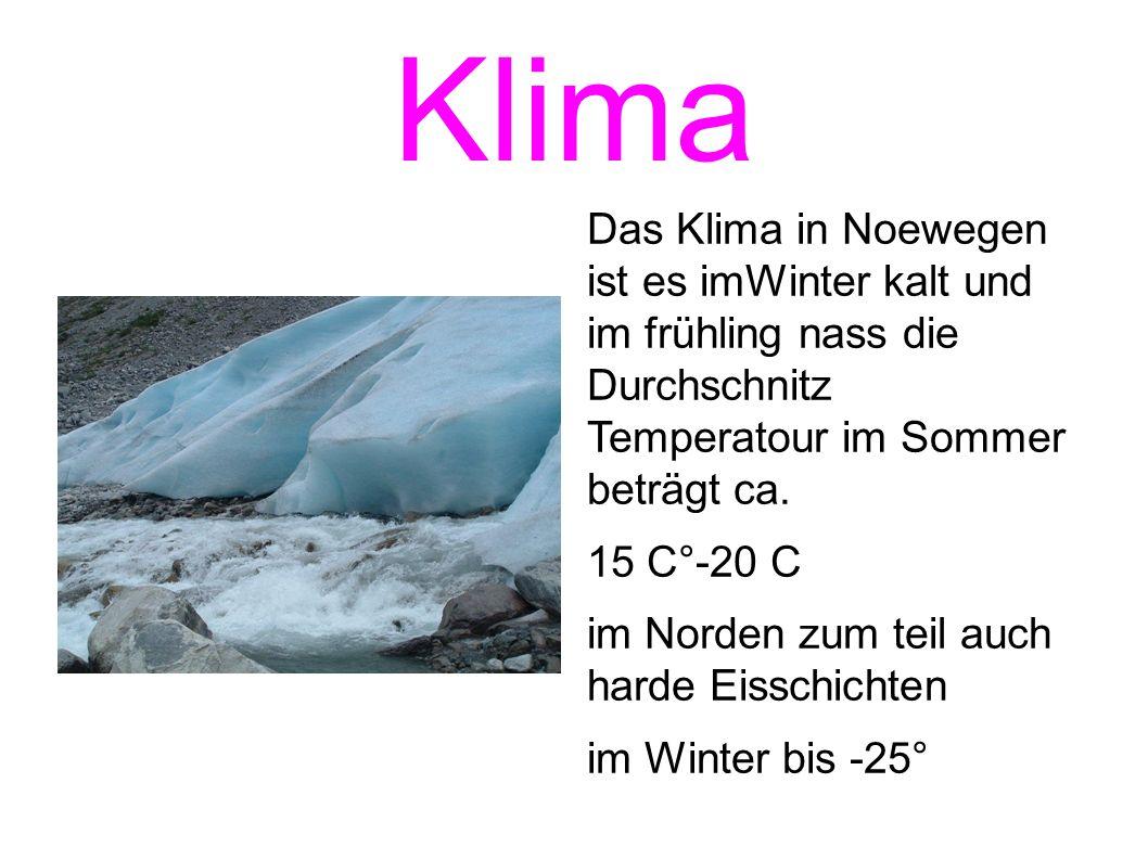 Klima Das Klima in Noewegen ist es imWinter kalt und im frühling nass die Durchschnitz Temperatour im Sommer beträgt ca.