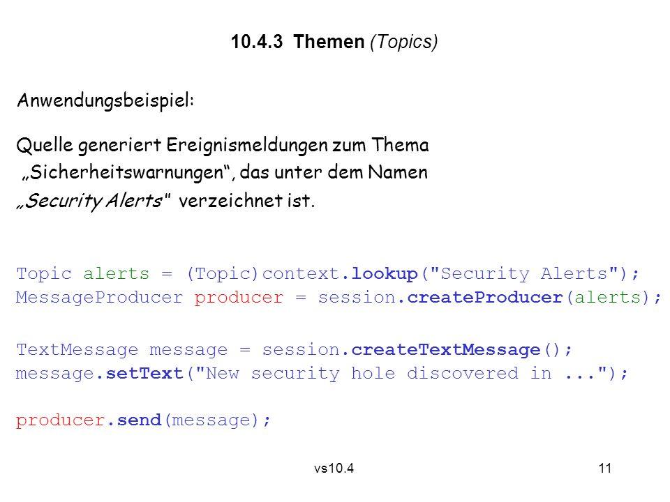 """11 vs10.4 10.4.3 Themen (Topics) Anwendungsbeispiel: Quelle generiert Ereignismeldungen zum Thema """"Sicherheitswarnungen , das unter dem Namen """"Security Alerts verzeichnet ist."""