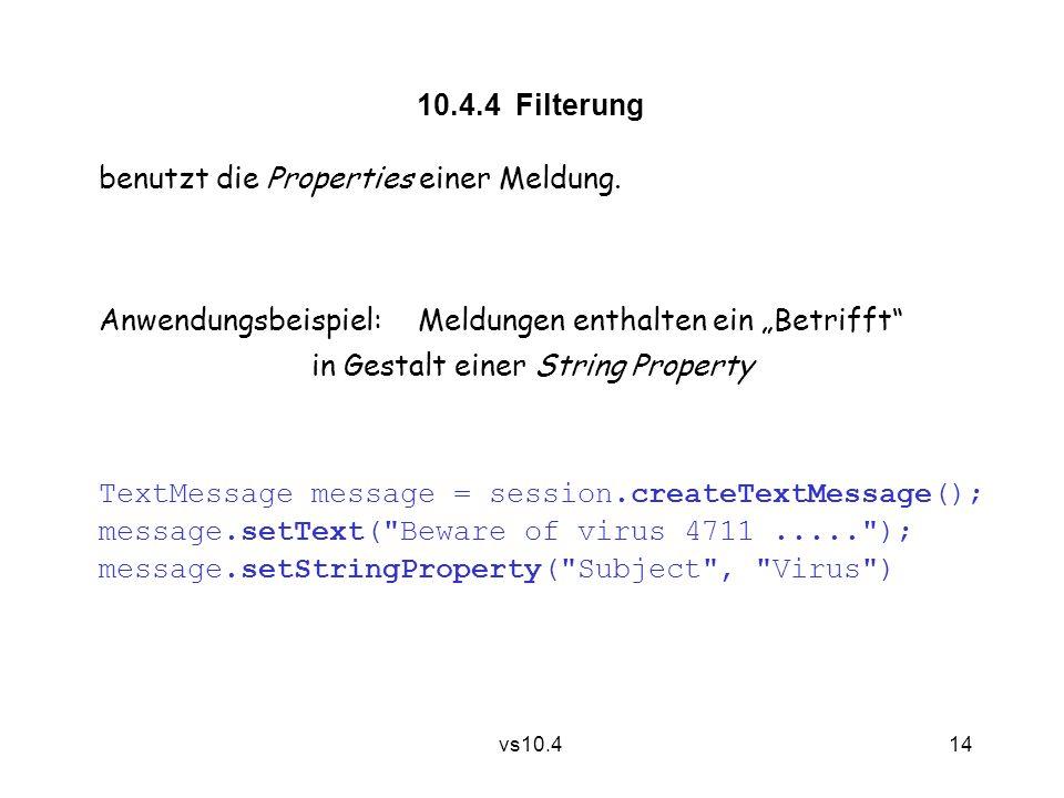 14 vs10.4 10.4.4 Filterung benutzt die Properties einer Meldung.