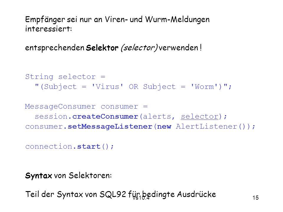 15 vs10.4 Empfänger sei nur an Viren- und Wurm-Meldungen interessiert: entsprechenden Selektor (selector) verwenden .