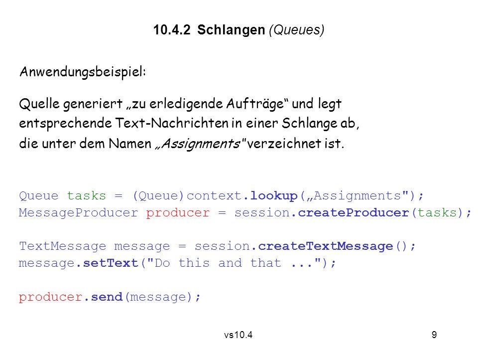 """9 vs10.4 10.4.2 Schlangen (Queues) Anwendungsbeispiel: Quelle generiert """"zu erledigende Aufträge und legt entsprechende Text-Nachrichten in einer Schlange ab, die unter dem Namen """"Assignments verzeichnet ist."""