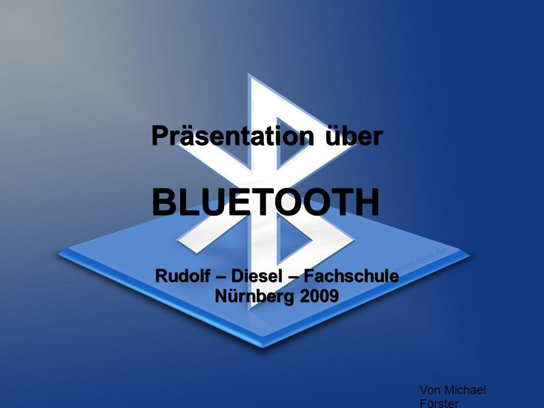 Präsentation über BLUETOOTH Von Michael Förster Rudolf – Diesel – Fachschule Nürnberg 2009