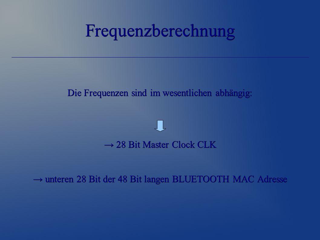 Frequenzberechnung Die Frequenzen sind im wesentlichen abhängig: → 28 Bit Master Clock CLK → unteren 28 Bit der 48 Bit langen BLUETOOTH MAC Adresse